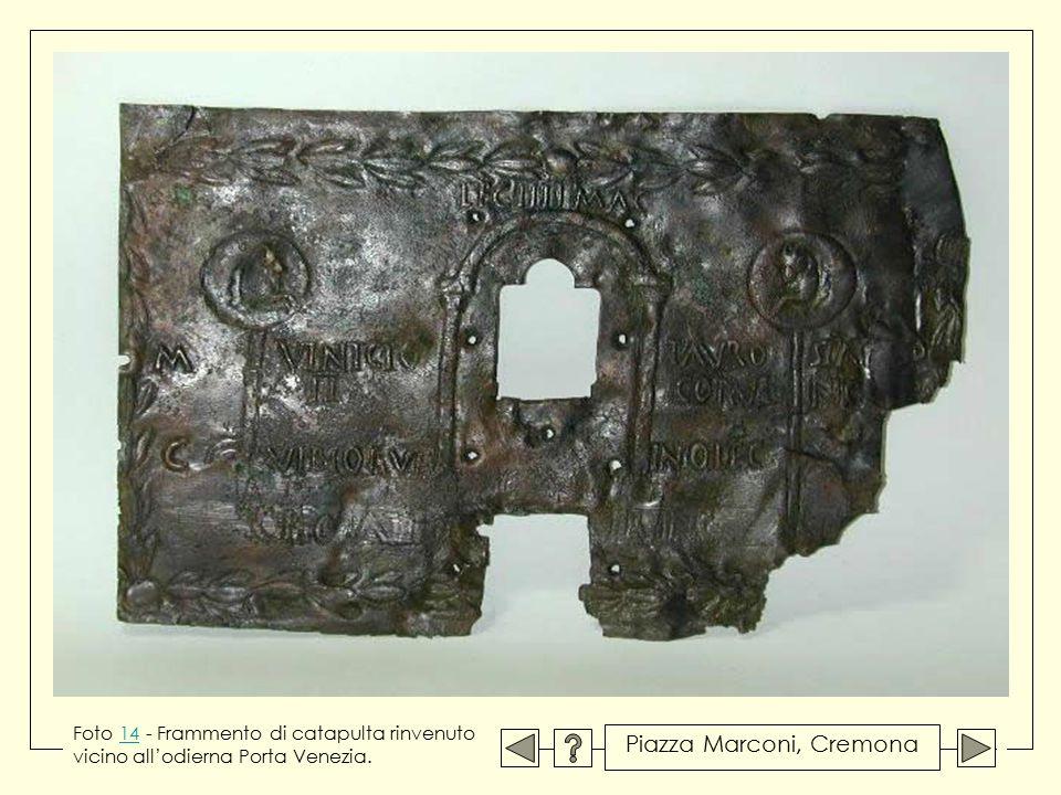 Foto 14 - Frammento di catapulta rinvenuto vicino all'odierna Porta Venezia.14 Piazza Marconi, Cremona