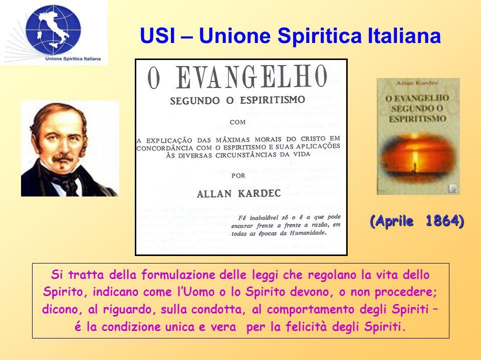 USI – Unione Spiritica Italiana (Aprile 1864) Si tratta della formulazione delle leggi che regolano la vita dello Spirito, indicano come l'Uomo o lo S