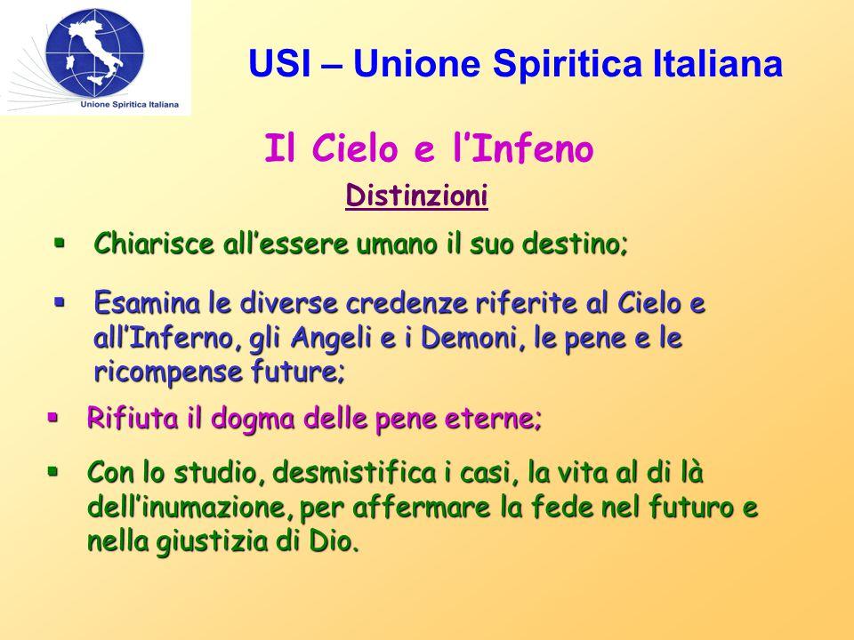 USI – Unione Spiritica Italiana Il Cielo e l'Infeno Distinzioni  Chiarisce all'essere umano il suo destino;  Esamina le diverse credenze riferite al