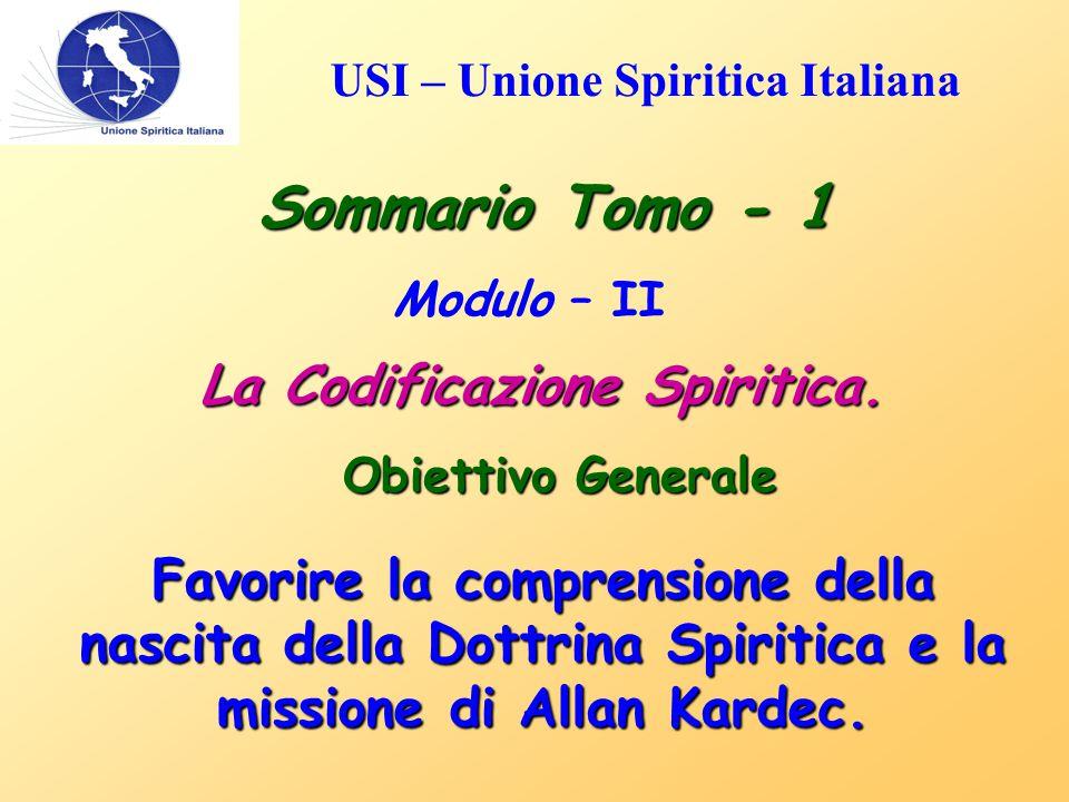 USI – Unione Spiritica Italiana Sommario Tomo - 1 Modulo – II La Codificazione Spiritica. Obiettivo Generale Favorire la comprensione della nascita de