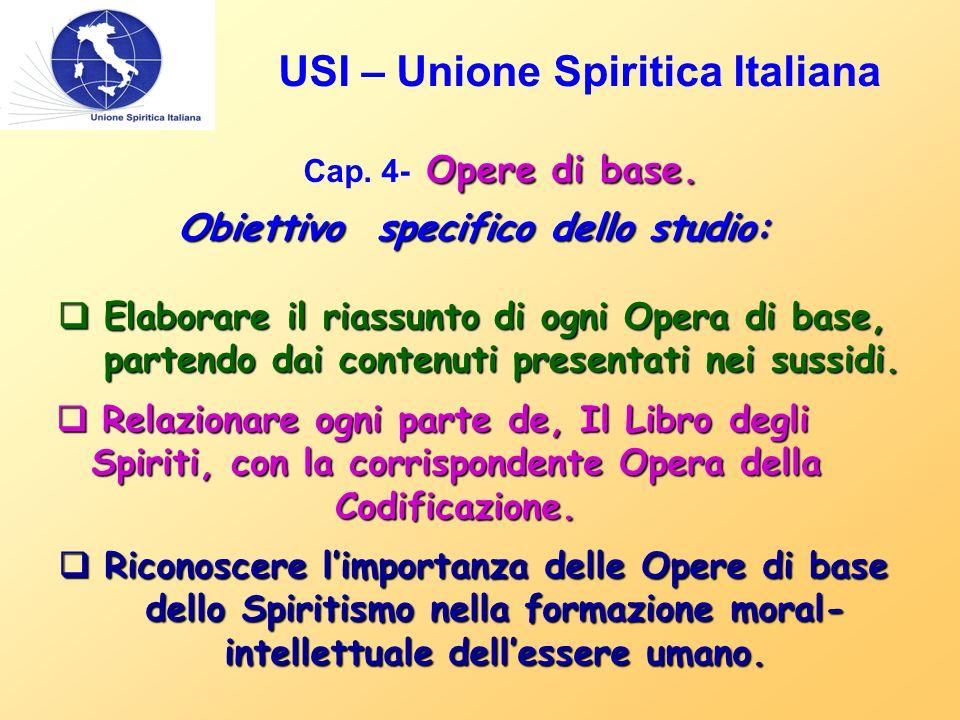 USI – Unione Spiritica Italiana Opere di base. Cap. 4- Opere di base. Obiettivo specifico dello studio:  Elaborare il riassunto di ogni Opera di base