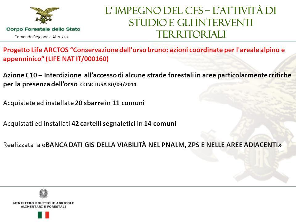 Comando Regionale Abruzzo L' impegno del CFS – l'attività di studio e gli interventi territoriali Progetto Life ARCTOS Conservazione dell orso bruno: azioni coordinate per l areale alpino e appenninico (LIFE NAT IT/000160) Azione C10 – Interdizione all'accesso di alcune strade forestali in aree particolarmente critiche per la presenza dell'orso.