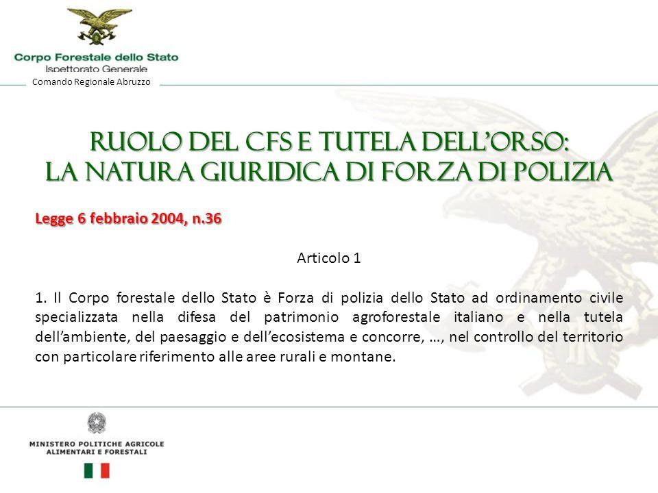 Comando Regionale Abruzzo ruolo del CFS e tutela dell'orso: la natura giuridica di forza di polizia Legge 6 febbraio 2004, n.36 Articolo 1 1.