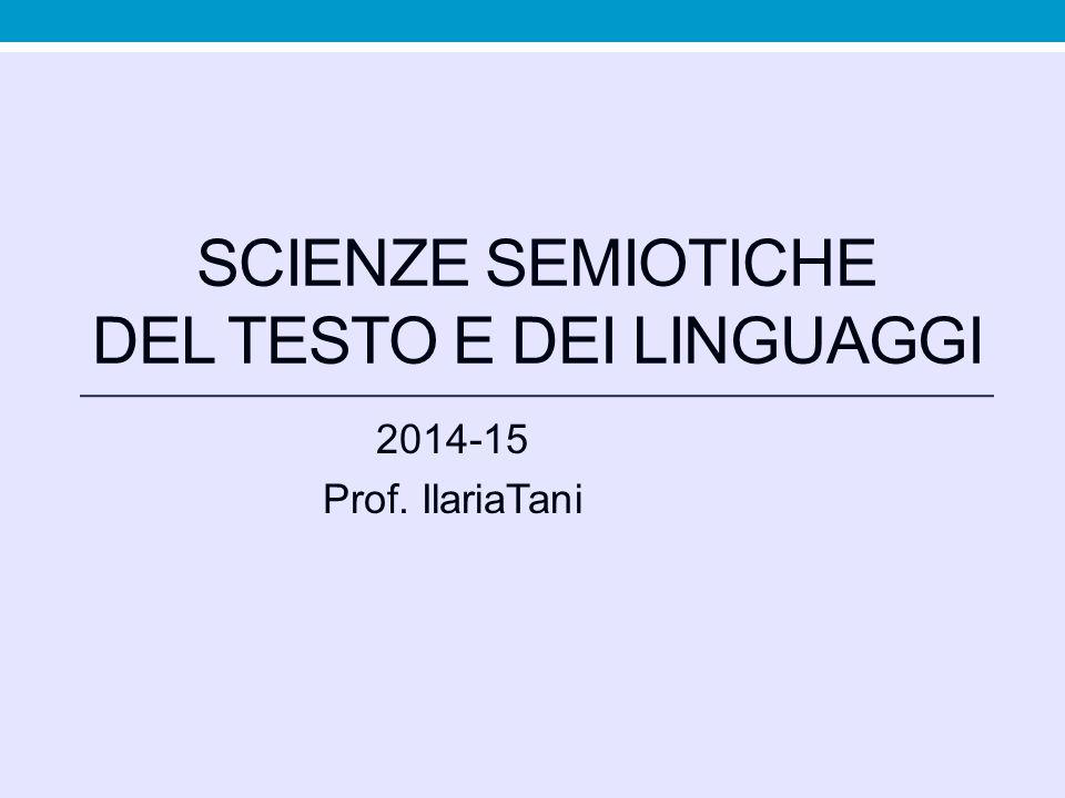 SCIENZE SEMIOTICHE DEL TESTO E DEI LINGUAGGI 2014-15 Prof. IlariaTani