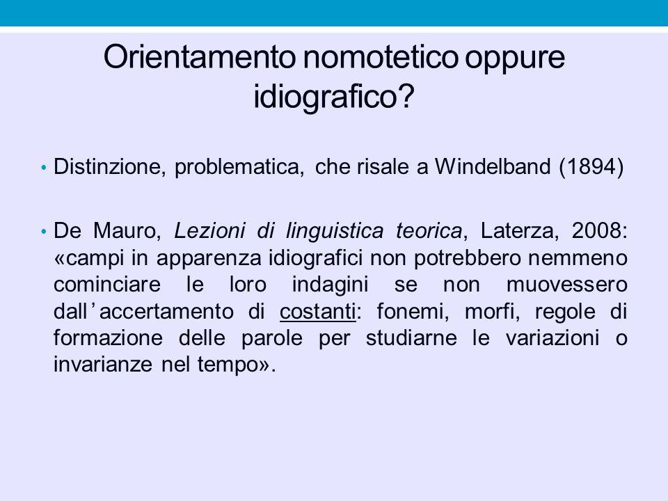 Orientamento nomotetico oppure idiografico? Distinzione, problematica, che risale a Windelband (1894) De Mauro, Lezioni di linguistica teorica, Laterz