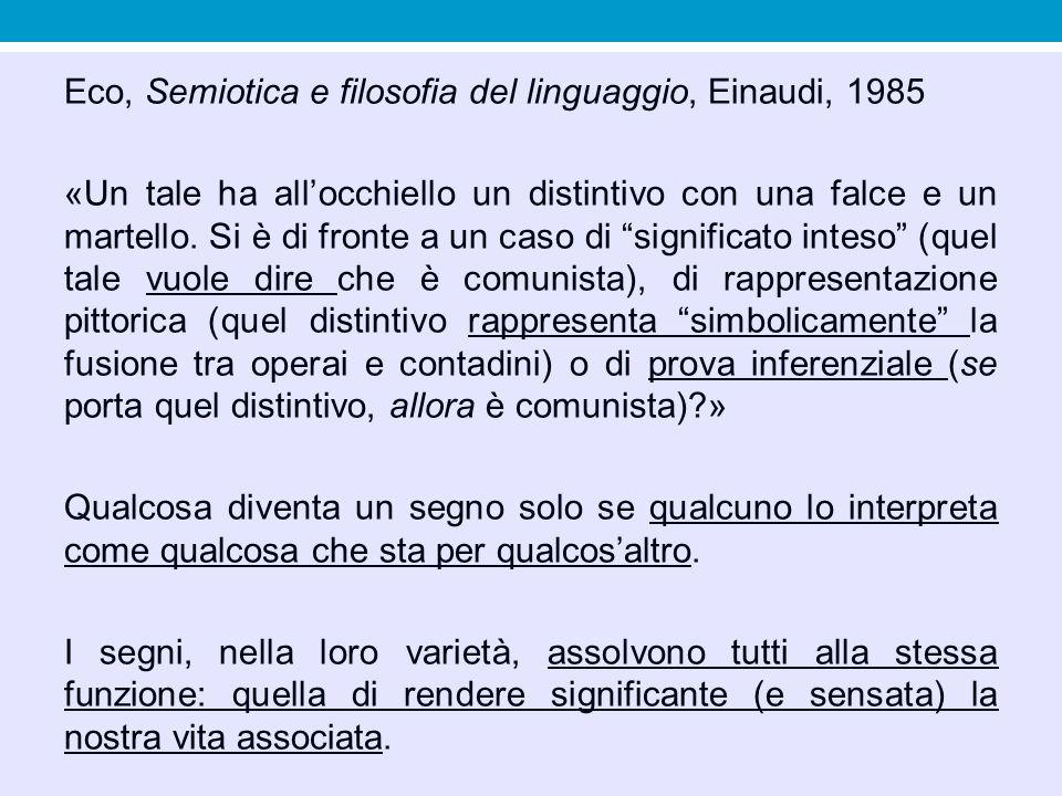 Eco, Semiotica e filosofia del linguaggio, Einaudi, 1985 «Un tale ha all'occhiello un distintivo con una falce e un martello. Si è di fronte a un caso