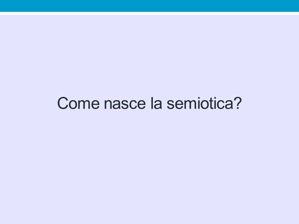 Come nasce la semiotica?