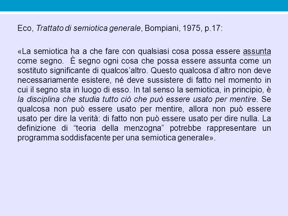 Eco, Trattato di semiotica generale, Bompiani, 1975, p.17: «La semiotica ha a che fare con qualsiasi cosa possa essere assunta come segno. È segno ogn