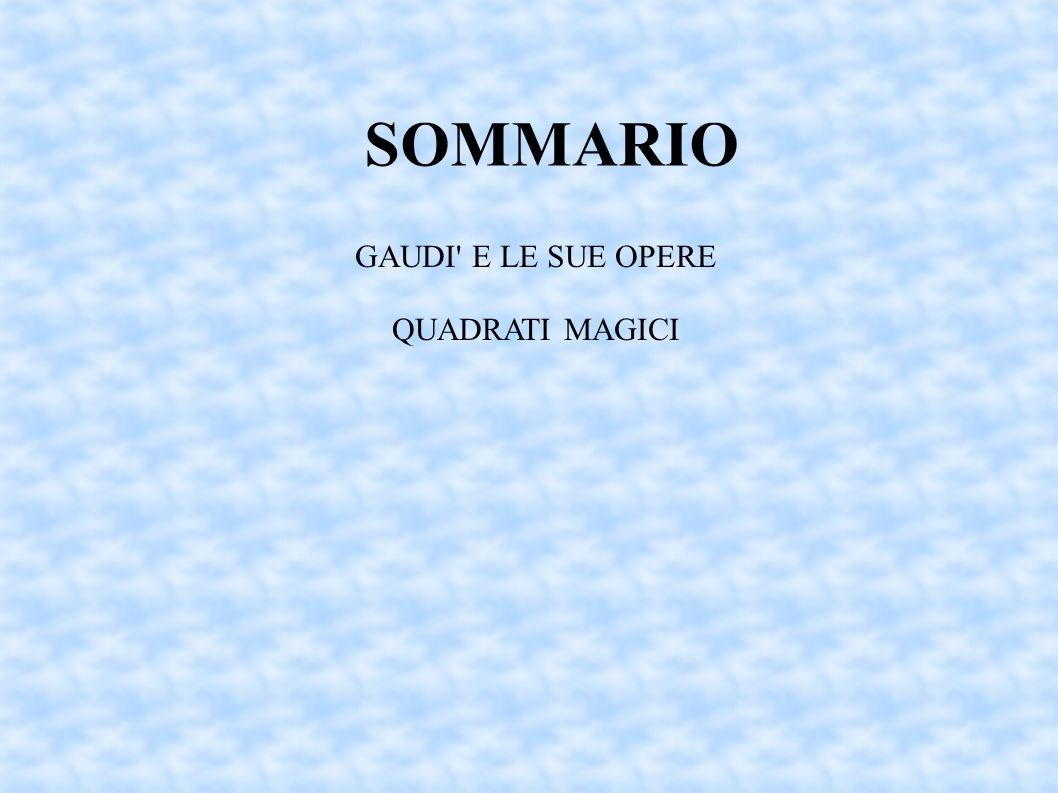 SOMMARIO GAUDI' E LE SUE OPERE QUADRATI MAGICI