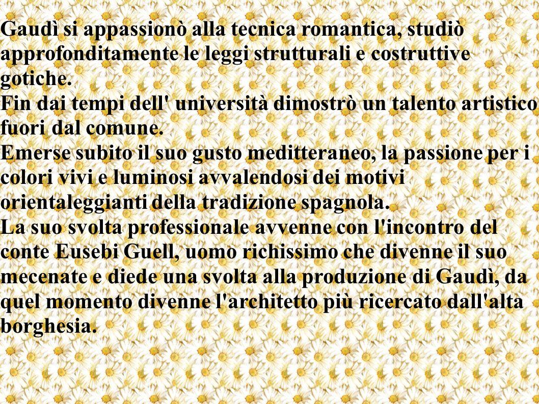 Gaudì si appassionò alla tecnica romantica, studiò approfonditamente le leggi strutturali e costruttive gotiche. Fin dai tempi dell' università dimost
