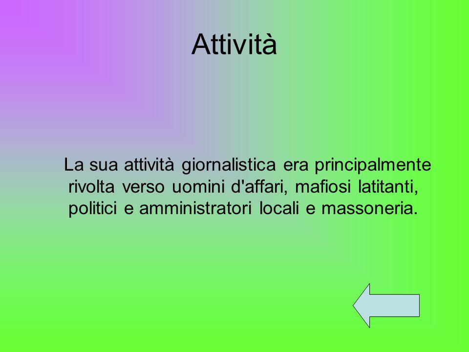 Attività La sua attività giornalistica era principalmente rivolta verso uomini d affari, mafiosi latitanti, politici e amministratori locali e massoneria.