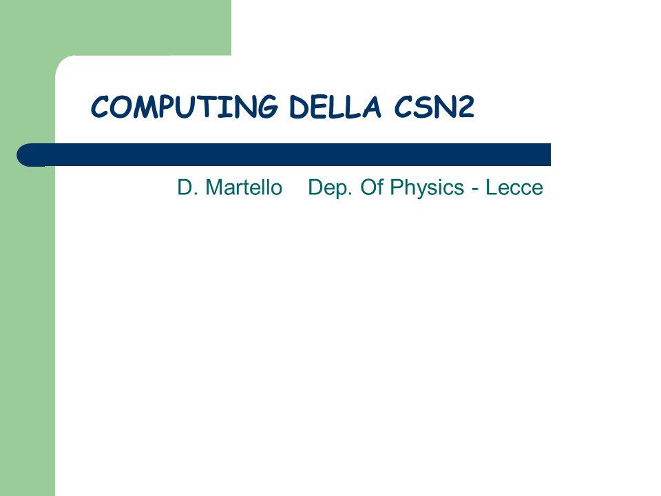 COMPUTING DELLA CSN2 D. Martello Dep. Of Physics - Lecce