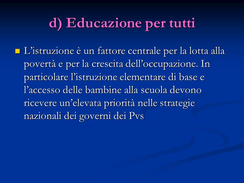 d) Educazione per tutti L'istruzione è un fattore centrale per la lotta alla povertà e per la crescita dell'occupazione.