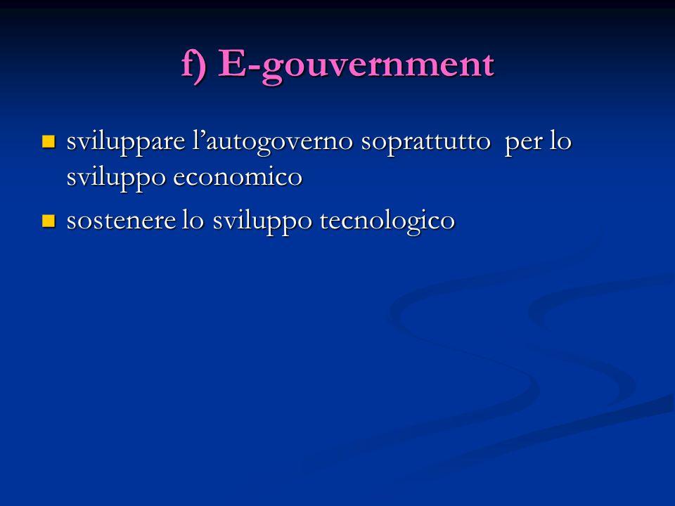 f) E-gouvernment sviluppare l'autogoverno soprattutto per lo sviluppo economico sviluppare l'autogoverno soprattutto per lo sviluppo economico sostenere lo sviluppo tecnologico sostenere lo sviluppo tecnologico