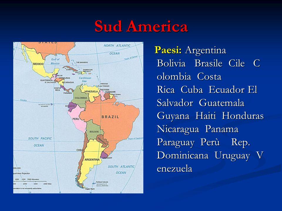 Sud America Paesi: Argentina Bolivia Brasile Cile C olombia Costa Rica Cuba Ecuador El Salvador Guatemala Guyana Haiti Honduras Nicaragua Panama Paraguay Perù Rep.