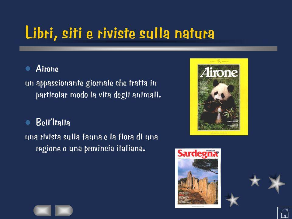 Libri, siti e riviste sulla natura Airone un appassionante giornale che tratta in particolar modo la vita degli animali. Bell'Italia una rivista sulla