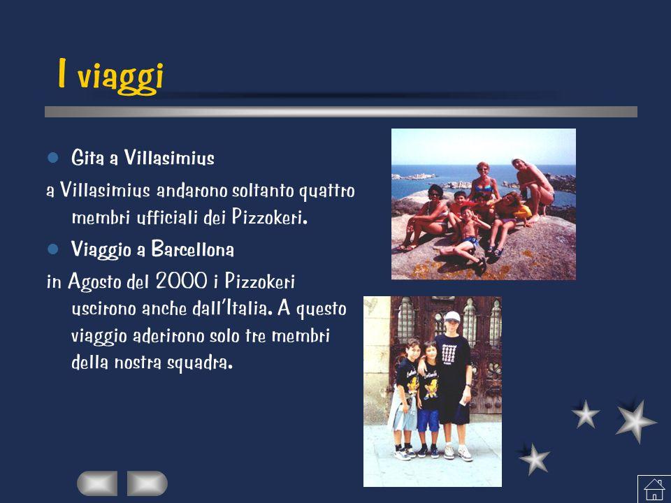 I viaggi Gita a Villasimius a Villasimius andarono soltanto quattro membri ufficiali dei Pizzokeri. Viaggio a Barcellona in Agosto del 2000 i Pizzoker