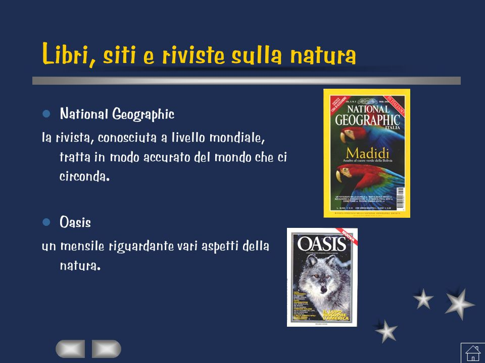 Libri, siti e riviste sulla natura National Geographic la rivista, conosciuta a livello mondiale, tratta in modo accurato del mondo che ci circonda.
