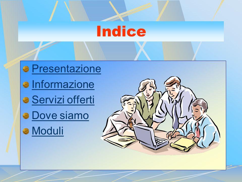 Indice Presentazione Informazione Servizi offerti Dove siamo Moduli