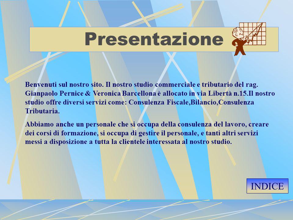 Presentazione Benvenuti sul nostro sito. Il nostro studio commerciale e tributario del rag. Gianpaolo Pernice & Veronica Barcellona è allocato in via