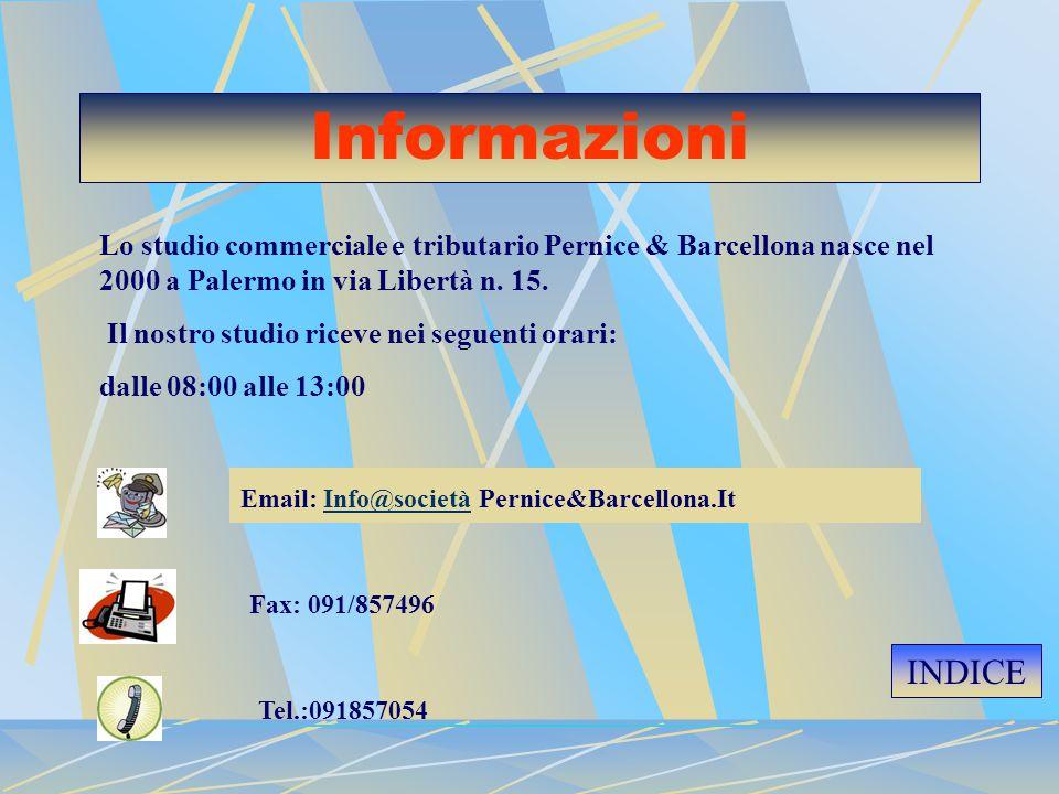 Informazioni Lo studio commerciale e tributario Pernice & Barcellona nasce nel 2000 a Palermo in via Libertà n. 15. Il nostro studio riceve nei seguen