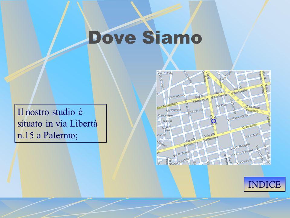 Dove Siamo Il nostro studio è situato in via Libertà n.15 a Palermo; INDICE