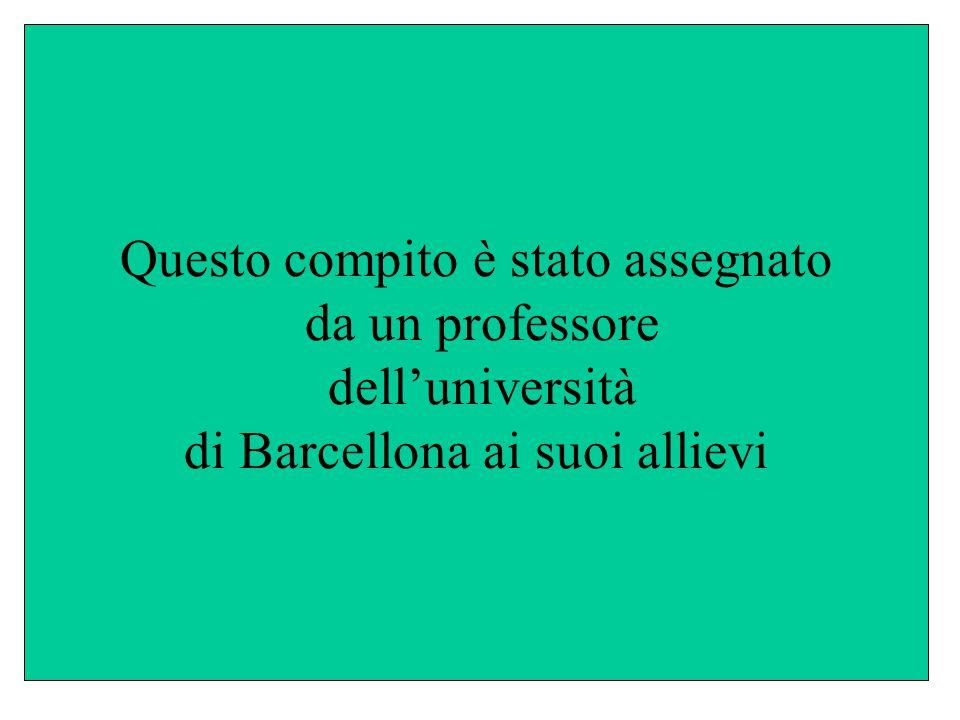 Questo compito è stato assegnato da un professore dell'università di Barcellona ai suoi allievi