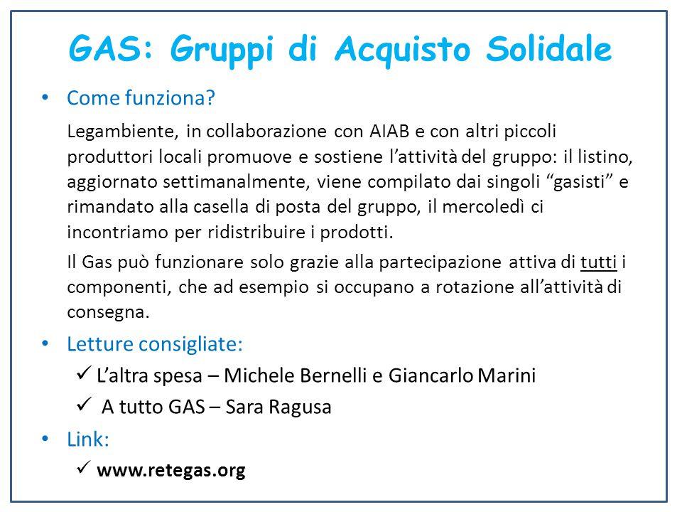 GAS: Gruppi di Acquisto Solidale Come funziona? Legambiente, in collaborazione con AIAB e con altri piccoli produttori locali promuove e sostiene l'at