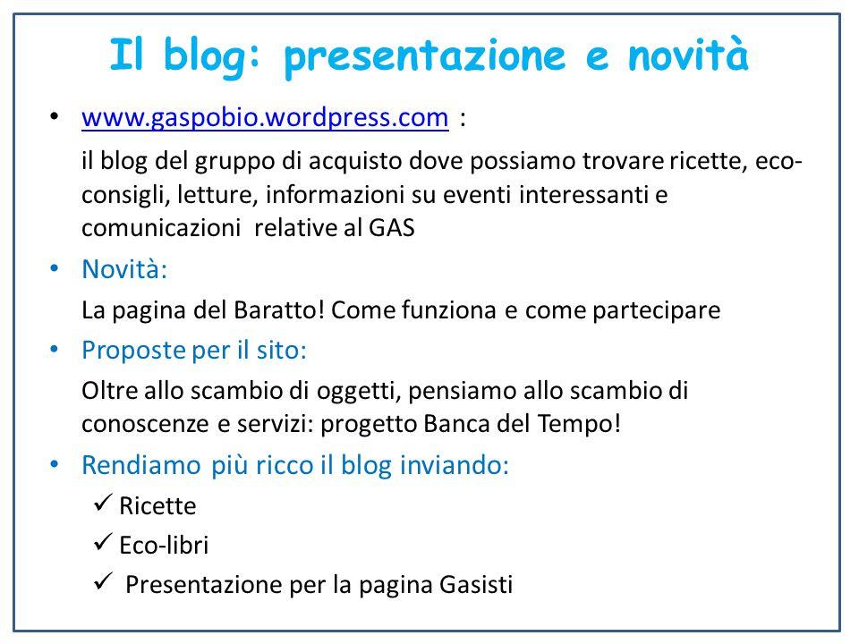 Il blog: presentazione e novità www.gaspobio.wordpress.com : www.gaspobio.wordpress.com il blog del gruppo di acquisto dove possiamo trovare ricette,