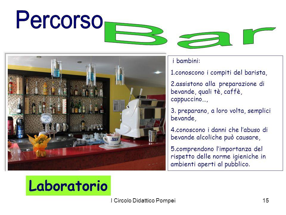 I Circolo Didattico Pompei15 i bambini: 1.conoscono i compiti del barista, 2.assistono alla preparazione di bevande, quali tè, caffè, cappuccino…, 3.