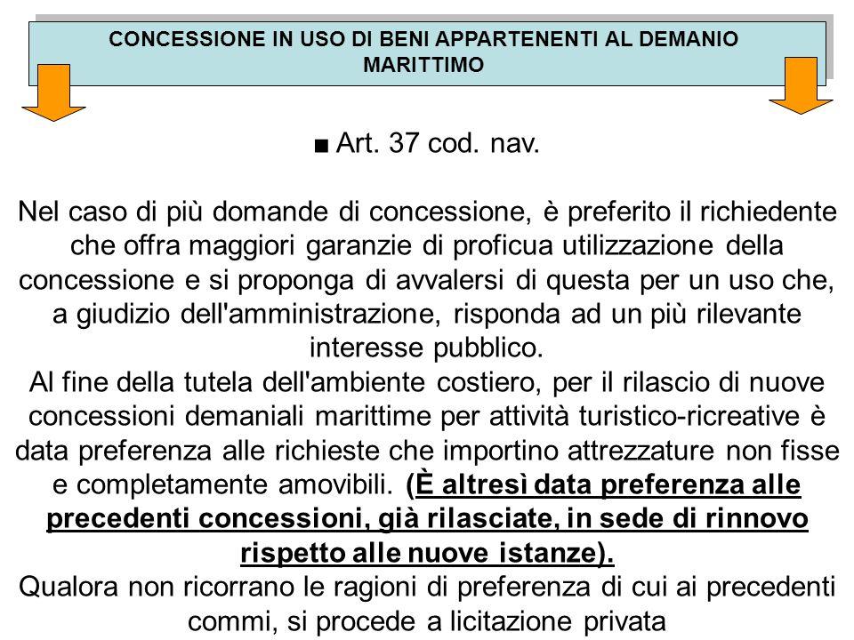 CONCESSIONE IN USO DI BENI APPARTENENTI AL DEMANIO MARITTIMO ■ Art. 37 cod. nav. Nel caso di più domande di concessione, è preferito il richiedente ch