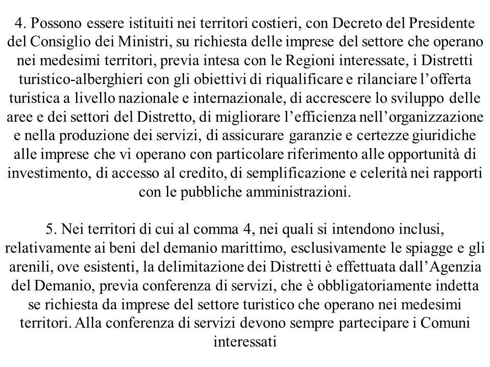 4. Possono essere istituiti nei territori costieri, con Decreto del Presidente del Consiglio dei Ministri, su richiesta delle imprese del settore che