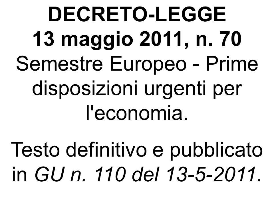 DECRETO-LEGGE 13 maggio 2011, n. 70 Semestre Europeo - Prime disposizioni urgenti per l'economia. Testo definitivo e pubblicato in GU n. 110 del 13-5-