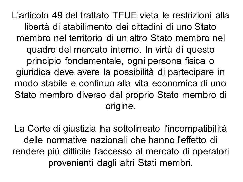 L'articolo 49 del trattato TFUE vieta le restrizioni alla libertà di stabilimento dei cittadini di uno Stato membro nel territorio di un altro Stato m