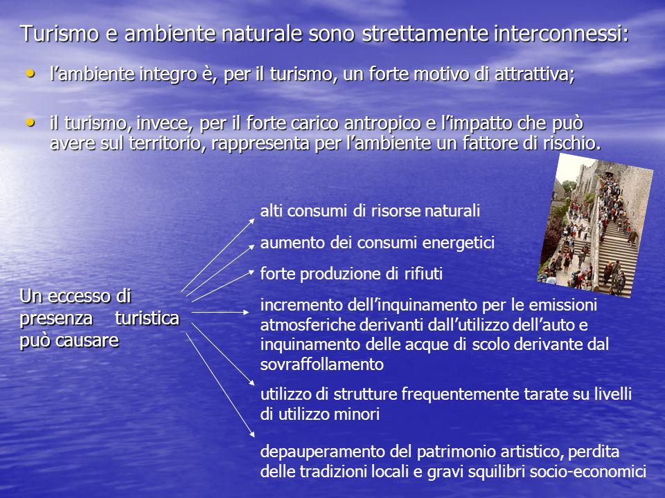Turismo e ambiente naturale sono strettamente interconnessi: l'ambiente integro è, per il turismo, un forte motivo di attrattiva; l'ambiente integro è, per il turismo, un forte motivo di attrattiva; il turismo, invece, per il forte carico antropico e l'impatto che può avere sul territorio, rappresenta per l'ambiente un fattore di rischio.