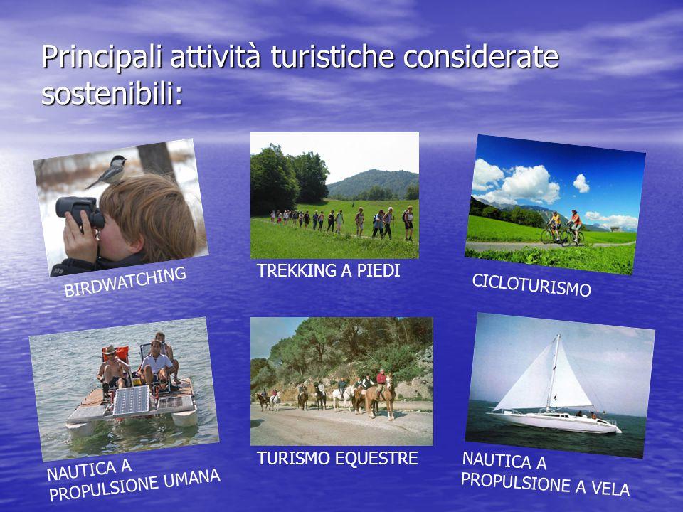 Principali attività turistiche considerate sostenibili: BIRDWATCHING TREKKING A PIEDI CICLOTURISMO NAUTICA A PROPULSIONE UMANA TURISMO EQUESTRE NAUTICA A PROPULSIONE A VELA