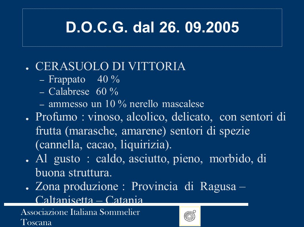 Associazione Italiana Sommelier Toscana D.O.C.G. dal 26. 09.2005 ● CERASUOLO DI VITTORIA – Frappato 40 % – Calabrese 60 % – ammesso un 10 % nerello ma