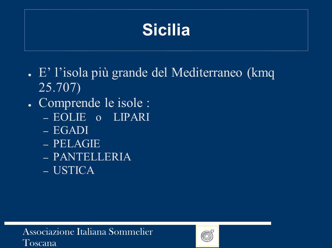 Associazione Italiana Sommelier Toscana Sicilia ● E' l'isola più grande del Mediterraneo (kmq 25.707) ● Comprende le isole : – EOLIE o LIPARI – EGADI