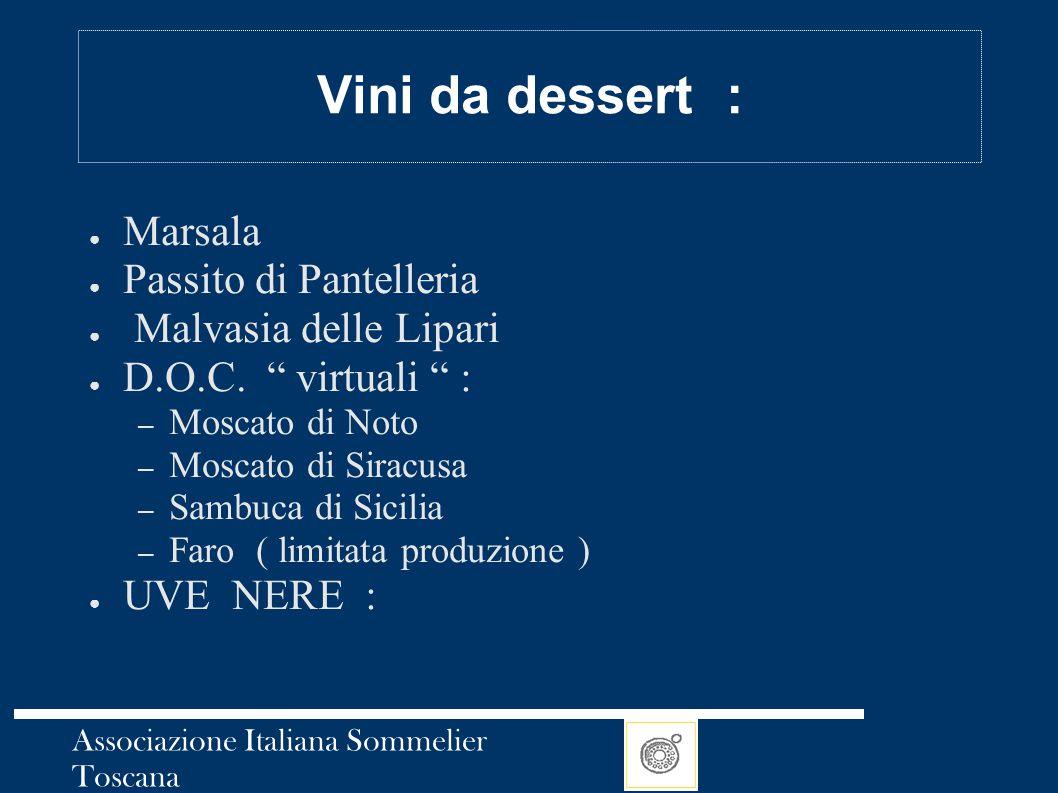 """Associazione Italiana Sommelier Toscana Vini da dessert : ● Marsala ● Passito di Pantelleria ● Malvasia delle Lipari ● D.O.C. """" virtuali """" : – Moscato"""