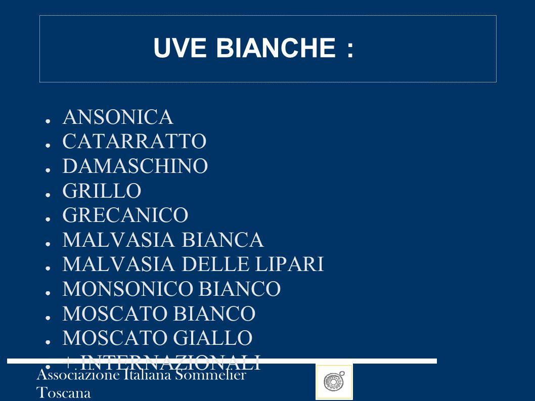 Associazione Italiana Sommelier Toscana UVE BIANCHE : ● ANSONICA ● CATARRATTO ● DAMASCHINO ● GRILLO ● GRECANICO ● MALVASIA BIANCA ● MALVASIA DELLE LIP