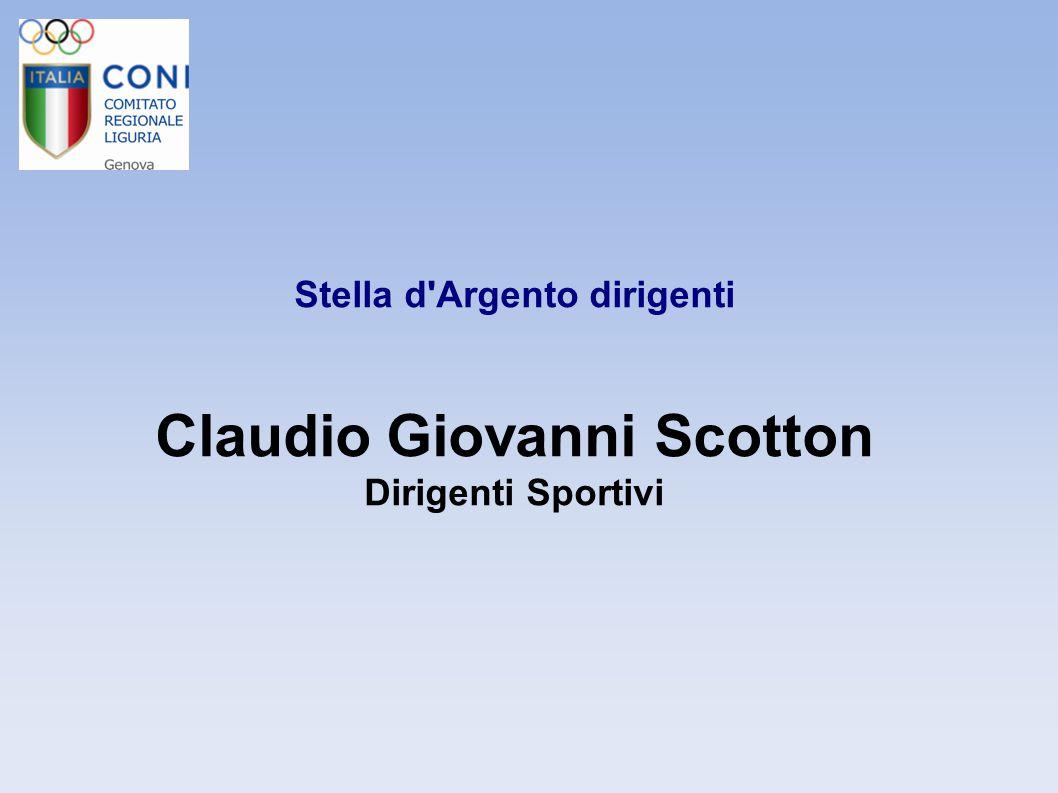 Stella d'Argento dirigenti Claudio Giovanni Scotton Dirigenti Sportivi