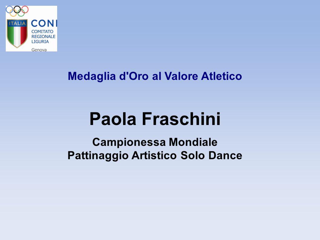 Medaglia d'Oro al Valore Atletico Paola Fraschini Campionessa Mondiale Pattinaggio Artistico Solo Dance