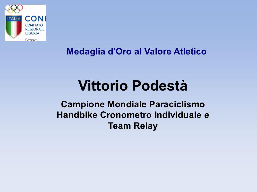 Medaglia d'Oro al Valore Atletico Vittorio Podestà Campione Mondiale Paraciclismo Handbike Cronometro Individuale e Team Relay