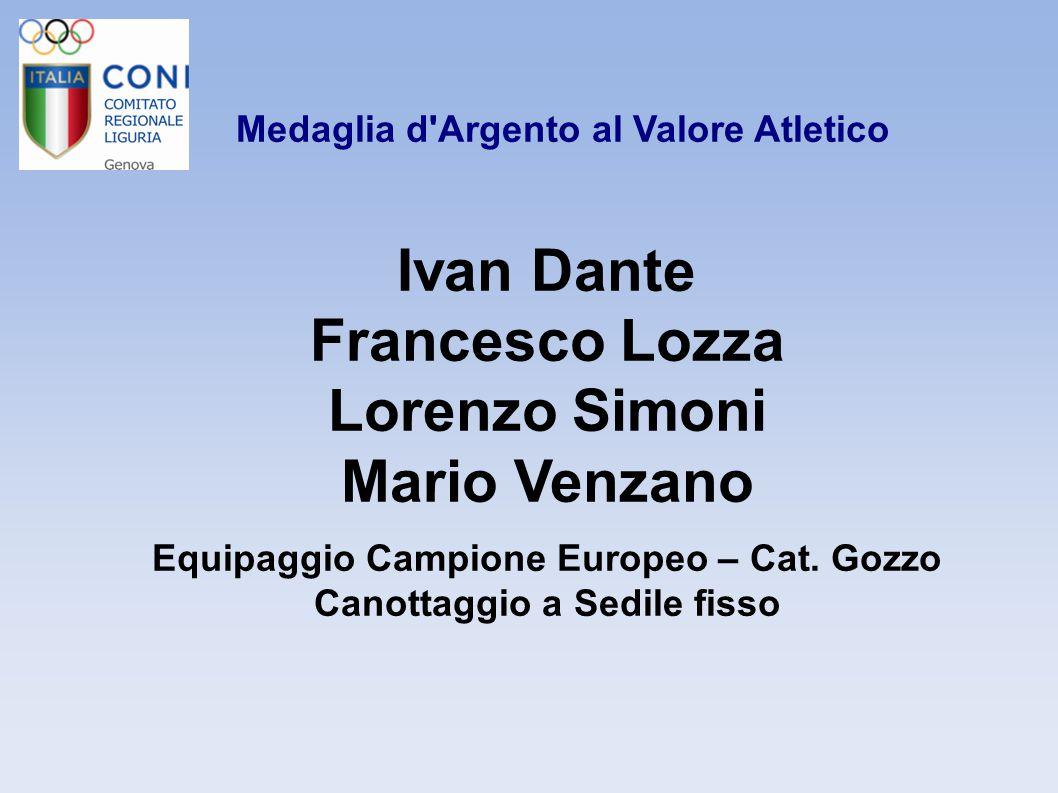 Medaglia d'Argento al Valore Atletico Ivan Dante Francesco Lozza Lorenzo Simoni Mario Venzano Equipaggio Campione Europeo – Cat. Gozzo Canottaggio a S