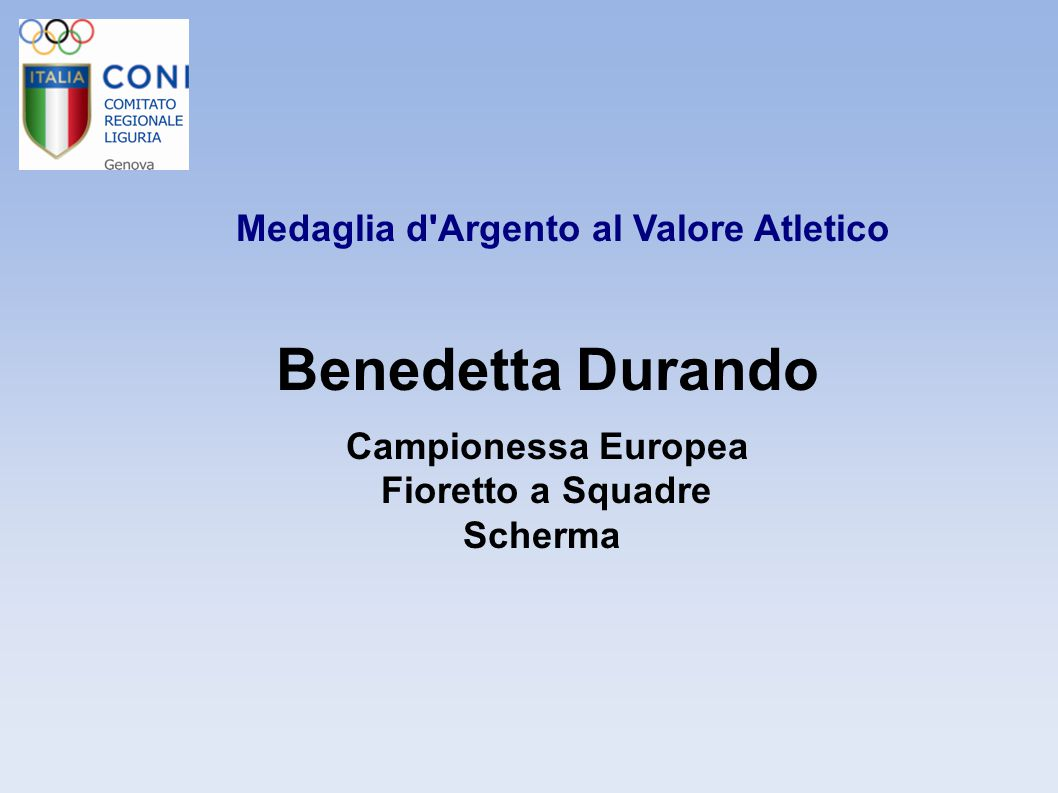 Medaglia d'Argento al Valore Atletico Benedetta Durando Campionessa Europea Fioretto a Squadre Scherma