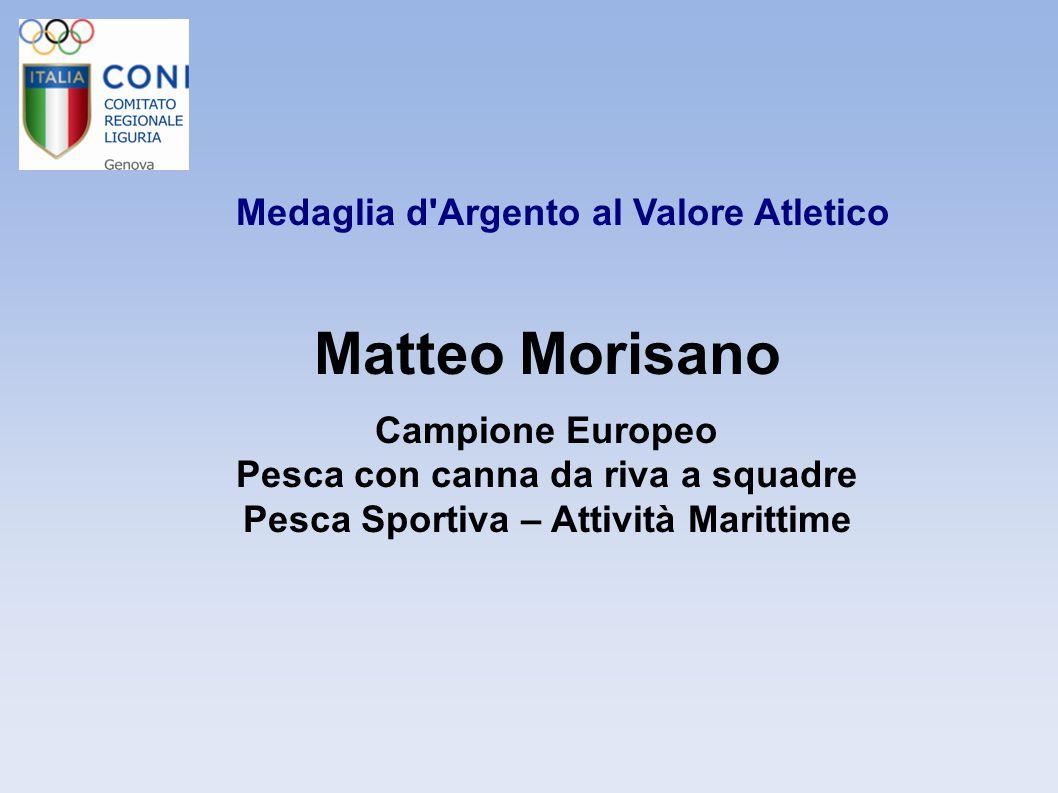 Medaglia d'Argento al Valore Atletico Matteo Morisano Campione Europeo Pesca con canna da riva a squadre Pesca Sportiva – Attività Marittime