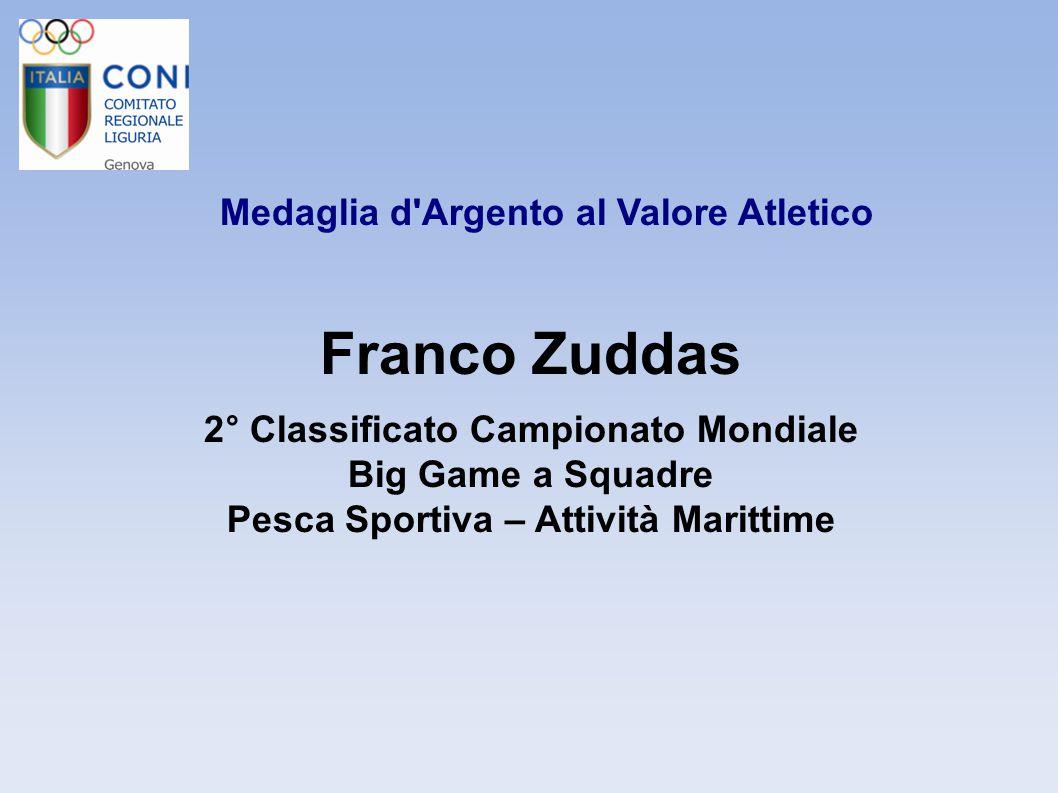 Medaglia d'Argento al Valore Atletico Franco Zuddas 2° Classificato Campionato Mondiale Big Game a Squadre Pesca Sportiva – Attività Marittime