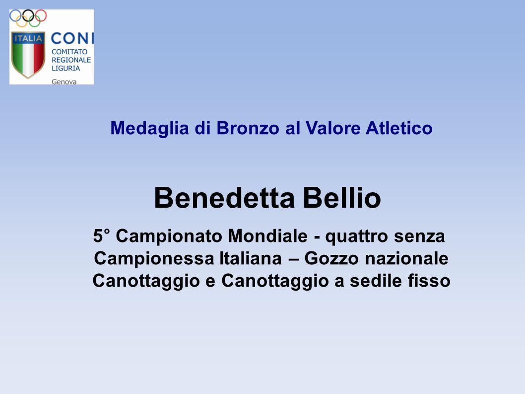 Medaglia di Bronzo al Valore Atletico Benedetta Bellio 5° Campionato Mondiale - quattro senza Campionessa Italiana – Gozzo nazionale Canottaggio e Can