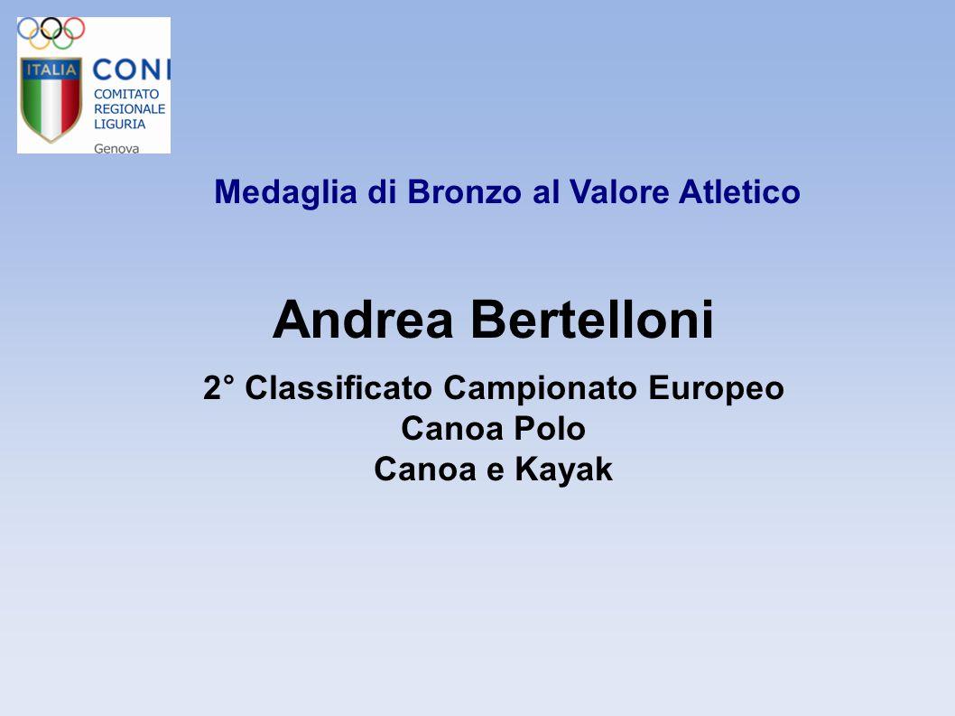 Medaglia di Bronzo al Valore Atletico Andrea Bertelloni 2° Classificato Campionato Europeo Canoa Polo Canoa e Kayak