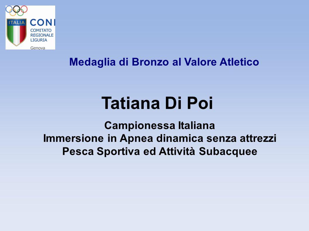 Medaglia di Bronzo al Valore Atletico Tatiana Di Poi Campionessa Italiana Immersione in Apnea dinamica senza attrezzi Pesca Sportiva ed Attività Subac